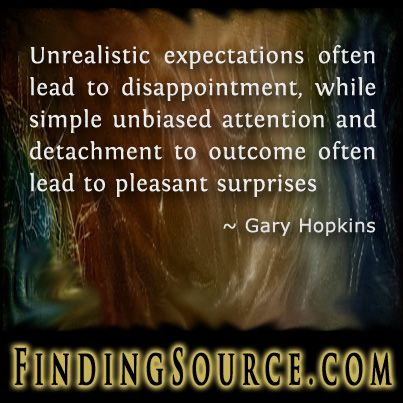 https://www.goodreads.com/quotes/888102-unrealistic-expectations-often-lead-to-disappointment-while-simple-unbiased-attention