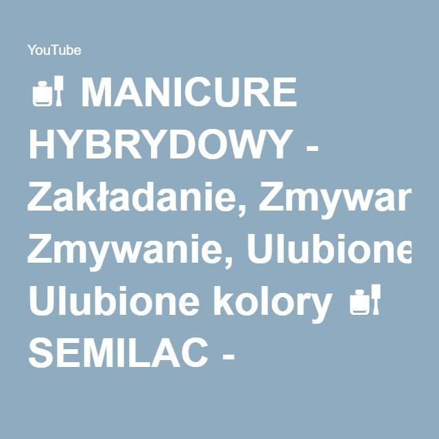 MANICURE HYBRYDOWY - Zakładanie, Zmywanie, Ulubione kolory  SEMILAC - YouTube