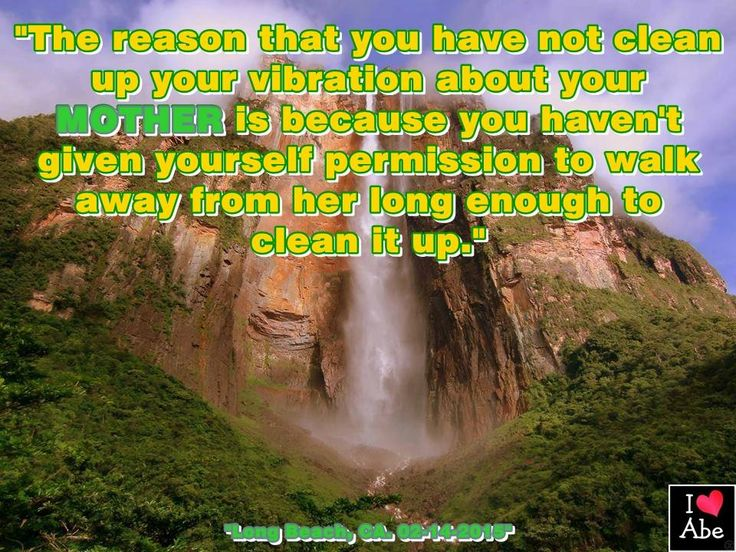 """""""La razón por la que no has limpiado tu vibración al respecto de tu MADRE es porque no te has dado a ti mismo permiso de alejarte de ella el tiempo suficiente para limpiarlo."""""""