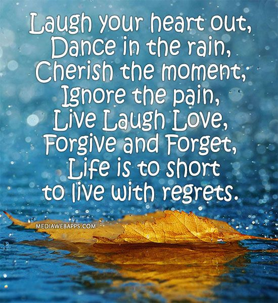 Laugh your heart out, Dance in the rain, Cherish the ...