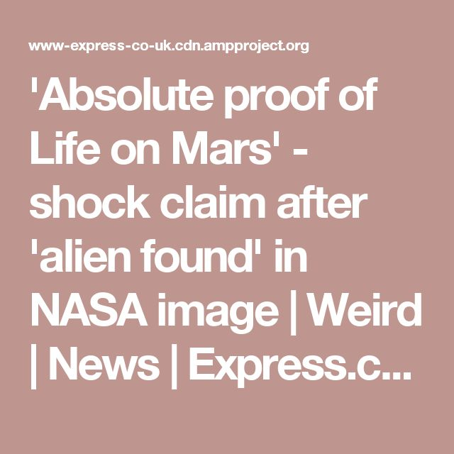 'Absolute proof of Life on Mars' - shock claim after 'alien found' in NASA image | Weird | News | Express.co.uk