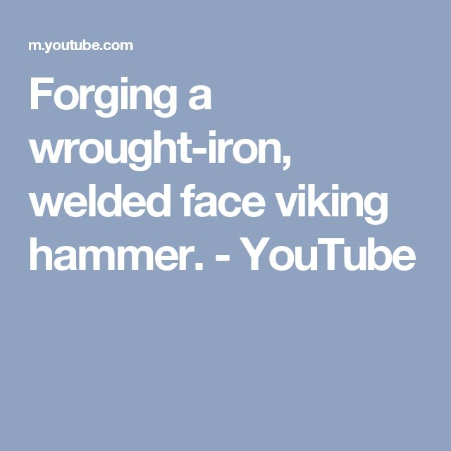 Forging a wrought-iron, welded face viking hammer. - YouTube