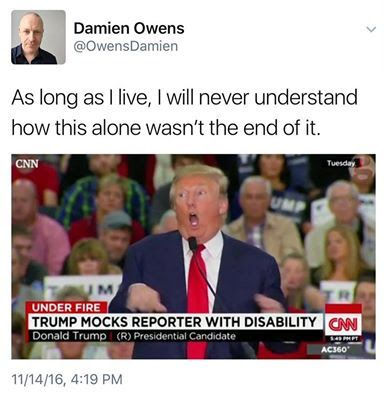 he made so many missteps, including sexual assault and rape, but making fun of a disabled person on live television is unforgivable. #notmypresident