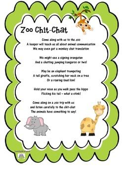 "An original poem about going to the Zoo and listening to the animal's communicate. ""Come along with us to the zooA keeper will teach us all about animal communication We may even get a monkey chat translationWe might see a signing orangutan And a chatting jumping kangaroo or two!May be an elephant trumpetingA tall giraffe, scratching her neck on a tree Or a roaring loud lion! .....etc. ""Fun graphics supplied by mycutegraphics.com"
