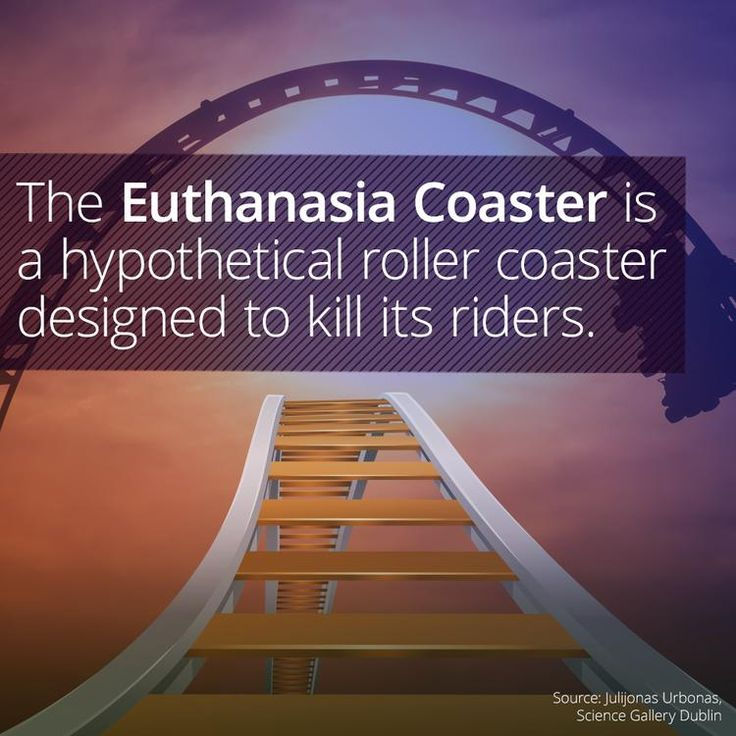 Riding The Euthanasia Coaster Would Be A Euphoric Way To Die