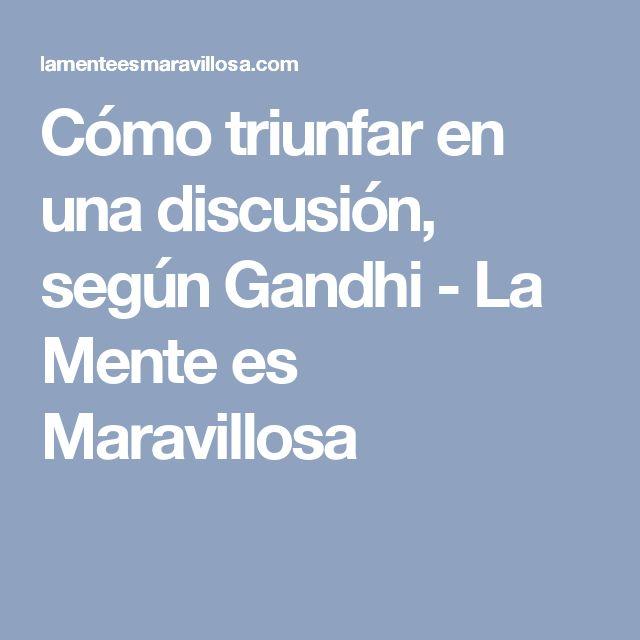 Cómo triunfar en una discusión, según Gandhi - La Mente es Maravillosa