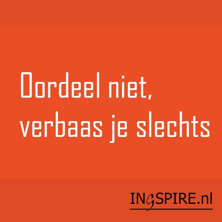 Oordeel niet, verbaas je slechts | spreuken ingspire.nl