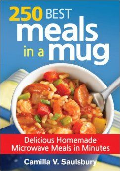 250 Best Meals in a Mug: Delicious Homemade Microwave Meals in Minutes: Camilla Saulsbury