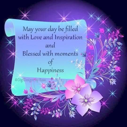 May your Day be filled #Love and Inspiration, Blessed with many many moments of #Happiness :-D.