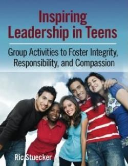Inspiring Leadership in Teens: Group Activities to Foster Integrity, Responsibility, and Compassion