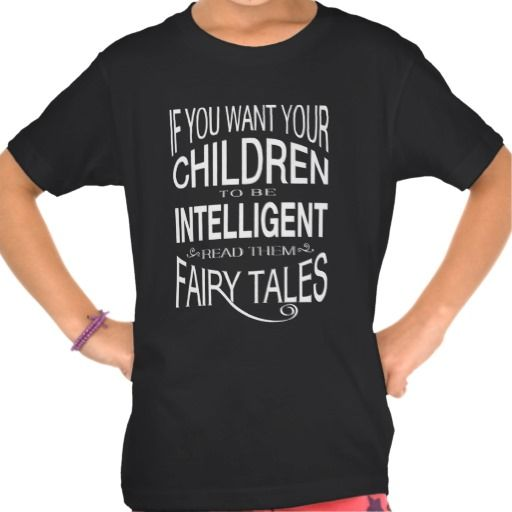 Read Your Children Fairy Tales T Shirts  #inspirationalquotes #quotes #quote #handlettering #handwriting #motivationalquotes #frogburps #tshirts #clothes #fashion #fasthionstatements