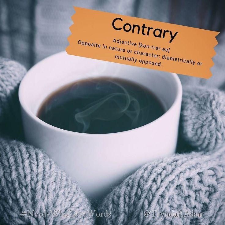 #Contrary - #NerdsWhoLoveWords #WordOfTheDay.  #Adjective [kon-trer-ee] Definition: Opposite in nature or character; diametrically or mutually opposed.  #language #LanguageLover #EnglishLanguage #WordsMatter #WriterThings #WordLover #English #Words  #writersOfInstagram #Writer #Author #Reader #WordNerd  #englishVocabulary #NaNoWriMo  #NaNoWriMo2017  #SorryImLate