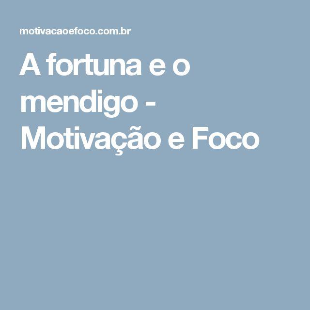 A fortuna e o mendigo - Motivação e Foco