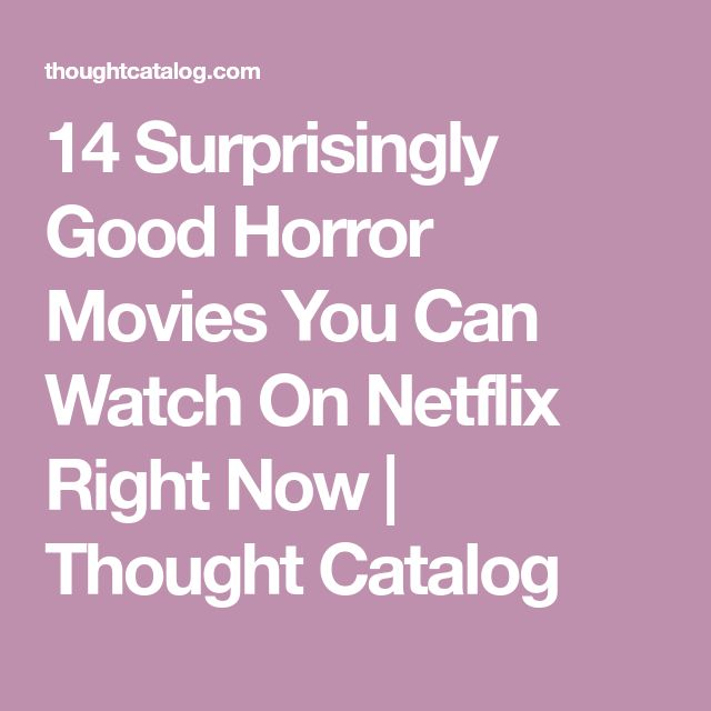 14 Surprisingly Good Horror Movies You Can Watch On Netflix Right Now | Thought Catalog
