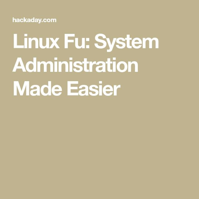 Linux Fu: System Administration Made Easier