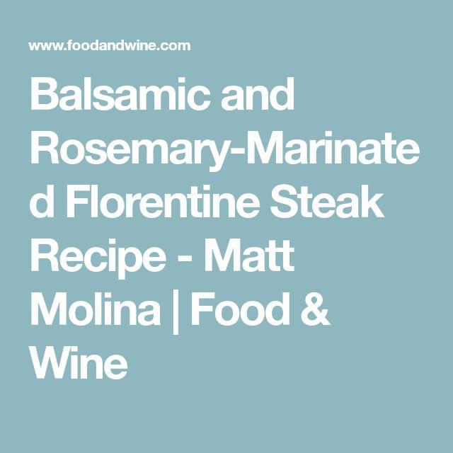 Balsamic and Rosemary-Marinated Florentine Steak Recipe - Matt Molina | Food & Wine