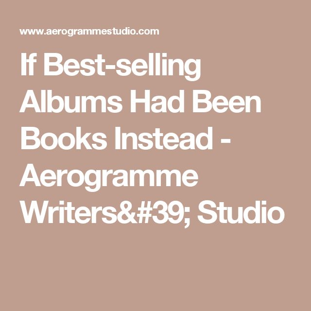 If Best-selling Albums Had Been Books Instead - Aerogramme Writers' Studio