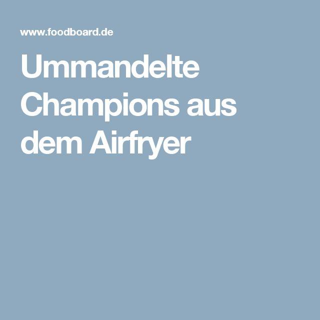 Ummandelte Champions aus dem Airfryer