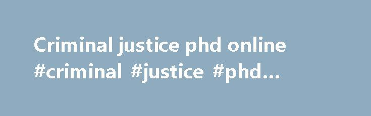 Criminal justice phd online #criminal #justice #phd #online http://pennsylvania.nef2.com/criminal-justice-phd-online-criminal-justice-phd-online/  # Degrees Ph.D. Admission Requirements Requirements for Admission Consideration For consideration to admission in the doctoral program, applicants must fulfill these requirements: A baccalaureate degree from an accredited college or university A 3.5 GPA or higher for the final two years of undergraduate study or a 3.5 GPA or higher for all masters…