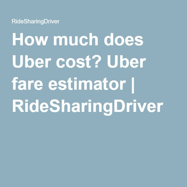 How much does Uber cost? Uber fare estimator | RideSharingDriver