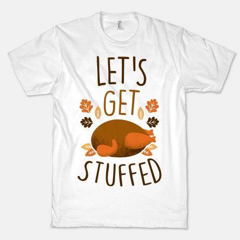 2b6300c640c9d Let's Get Stuffed T-Shirt | LookHUMAN | Thanksgiving | Hosting thanksgiving,  Thanksgiving, Shirts
