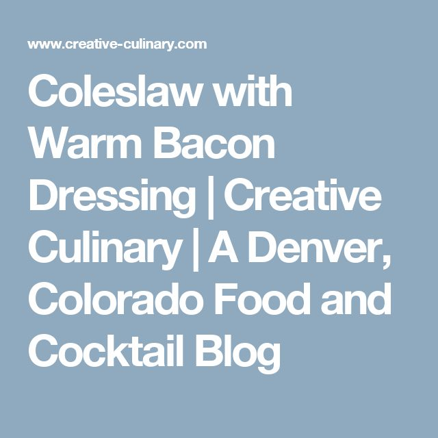 Coleslaw with Warm Bacon Dressing   Creative Culinary   A Denver, Colorado Food and Cocktail Blog