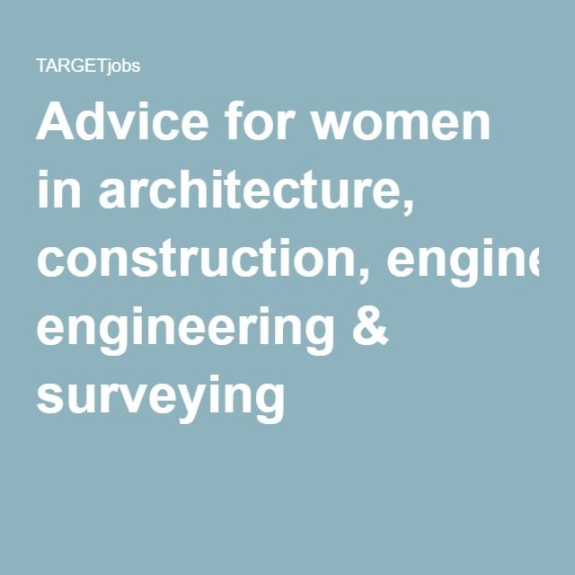 Advice for women in architecture, construction, engineering & surveying