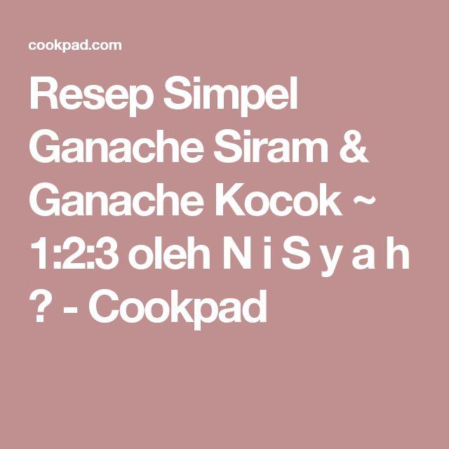Resep Simpel Ganache Siram & Ganache Kocok ~ 1:2:3 oleh N i S y a h  - Cookpad
