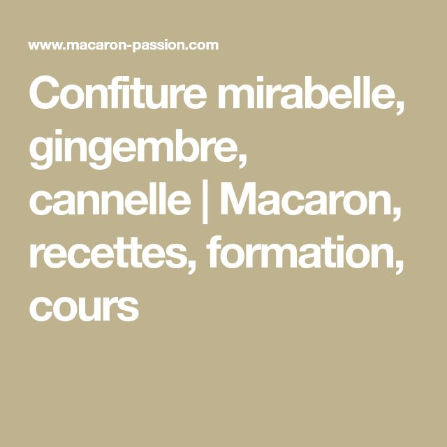 Confiture mirabelle, gingembre, cannelle | Macaron, recettes, formation, cours