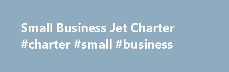 Small Business Jet Charter #charter #small #business http://guyana.nef2.com/small-business-jet-charter-charter-small-business/  # Small Business Jets Small business jet charter is a popular and economical choice for short to mid-range travel within Europe both for business and leisure. Small business jets have average cruising speeds of 450 knots and can typically fly non-stop for around 2 hours and 30 minutes. The interior cabins of these light aircraft are usually configured with 6 or 7…