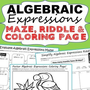 ALGEBRAIC EXPRESSIONS Mazes, Riddles & Coloring Pages (Fun Activities)  Have your students apply their understanding of ALGEBRAIC EXPRESSIONS with these fun activities including a maze, riddle and coloring activity. Topics Covered: ✔ Evaluating Algebraic Expressions ✔ Writing Algebraic Expressions ✔ Simplifying Expressions ✔ Factoring Algebraic Expressions Middle School Math Common Core 6EE1, 6EE2, 6EE3, 6EE4