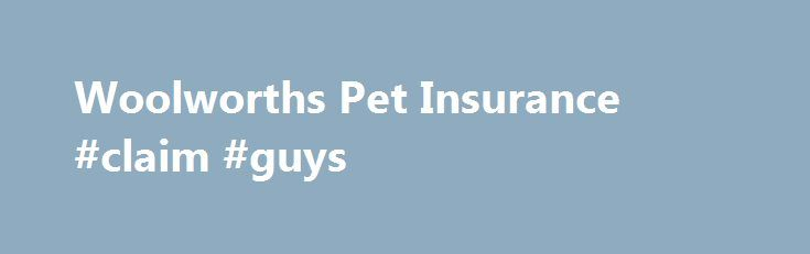 "Woolworths Pet Insurance #claim #guys http://claim.remmont.com/woolworths-pet-insurance-claim-guys/  pet secure claim form Woolworths Pet Insurance Quote and Application ""The level of […]"