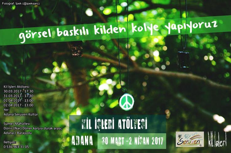 Mart 2017, Kil İşleri Adana Serüven Atölyesi, Afiş tasarım: Bora Şahinkara, Arka plan fotoğrafı: İpek (2015)