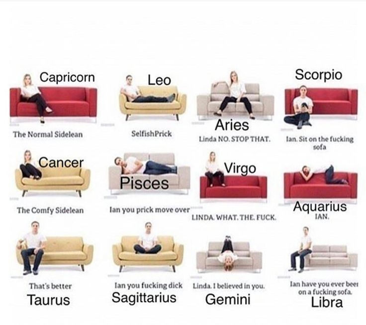 I'm a Sagittarius and this is literally true. My sisters are always telling me to move over, and I'm just like, there's another couch and I was here first!