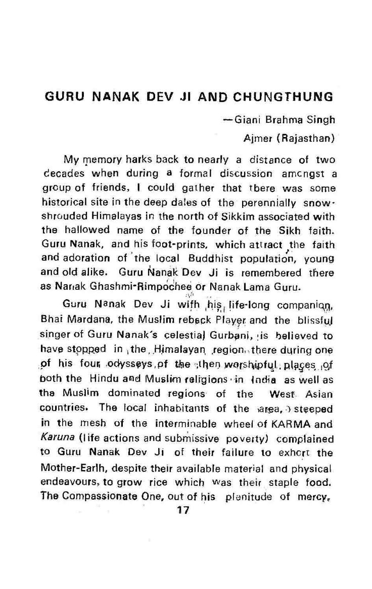 Guru nanak dev ji and chungthung  The article 'Guru Nanak Dev Ji and Chungthung' , written by Gyani Brahma Singh was published in Tract No 301 of Guru Nanak Dev Mission, Patiala, in November 1986. This article provides information about spots blessed by Guru Nanak's visit in Sikkim. The stories connection with these places are similar to the ones associated with Wali-Kandhari's event and Babe-di-ber at Sultanpur Lodhi.