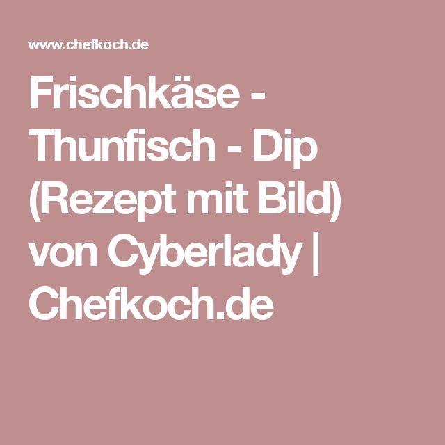 Frischkäse - Thunfisch - Dip (Rezept mit Bild) von Cyberlady | Chefkoch.de