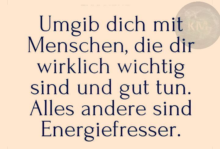 Surround yourself with people who are really important to you and are doing good. Everything else are energy guzzlers.  ___________________________  Umgib dich mit Leuten die dir wirklich wichtig sind und dir gut tun. Alles andere sind Energiefresser. .  Regards KM  #cbwx