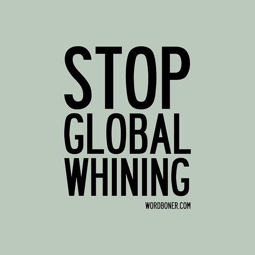 stop whining and start acting