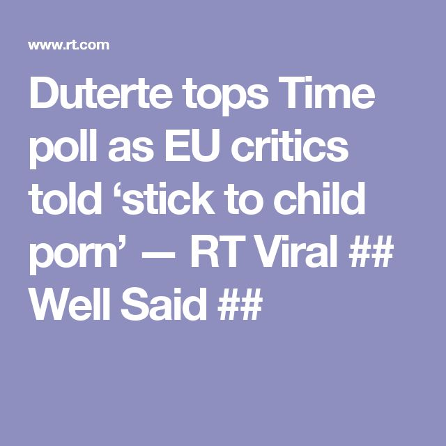 Duterte tops Time poll as EU critics told 'stick to child porn' — RT Viral  ## Well Said ##