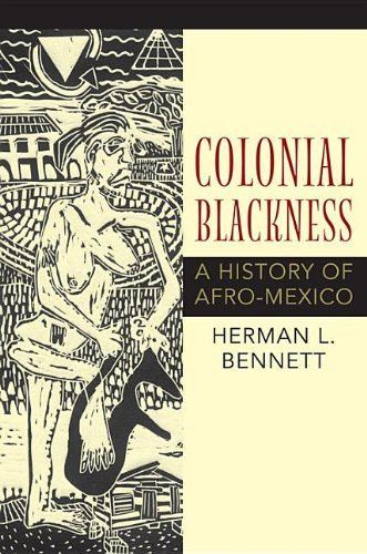 Colonial Blackness: A History of Afro-Mexico (Blacks in the Diaspora) by Herman L. Bennett