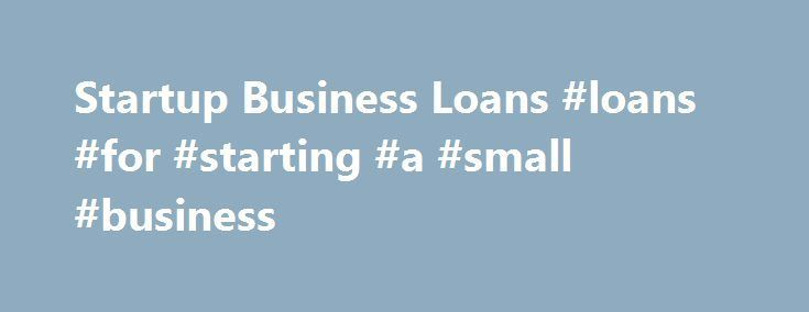 Startup Business Loans #loans #for #starting #a #small #business http://oregon.nef2.com/startup-business-loans-loans-for-starting-a-small-business/ # Startup Business Loans Finding the money to finance a startup is one of the toughest tasks a new business owner can face. While you might have an extraordinary idea for a business, and even a solid business plan. you may not qualify for a traditional bank loan. Banks generally don't lend money to businesses without an abundant credit history, a…