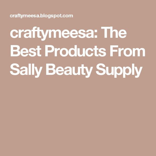 craftymeesa: The Best Products From Sally Beauty Supply #BeautySupplies