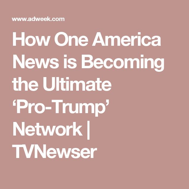 How One America News is Becoming the Ultimate 'Pro-Trump' Network | TVNewser