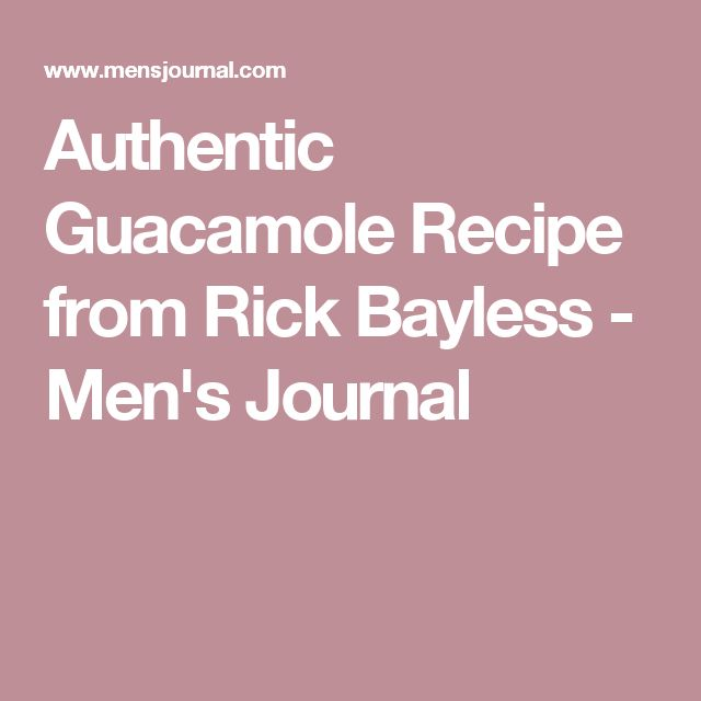 Authentic Guacamole Recipe from Rick Bayless - Men's Journal
