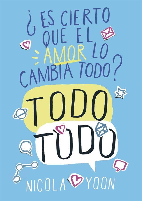 Todo, todo: ¿es cierto que el amor lo cambia todo? / Nicola Yoon. SM, 2015