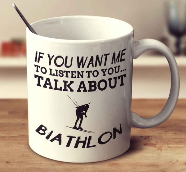 If You Want Me To Listen To You... Talk About Biathlon – mug-empire