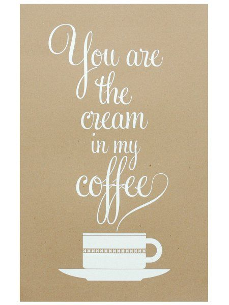 You are the cream in my coffee- juliste