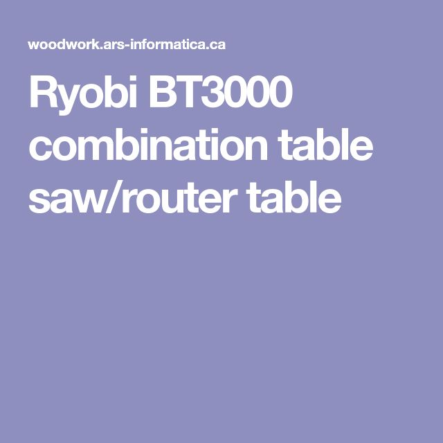 Ryobi BT3000 combination table saw/router table