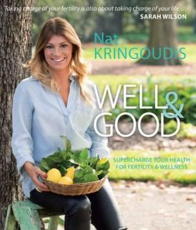 Nat Kringoudis WELL + GOOD BOOK $33.00 - WELL & GOOD will set you on the path of priming your body for complete hormone wellness - because fertility is far more than babies - it's about taking control of your health on all levels.