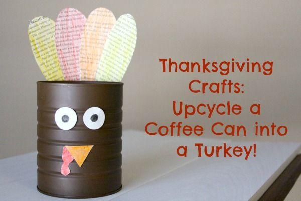 Thanksgiving crafts upcycle a coffee can into a turkey for Upcycling 20 creative projects made from reclaimed materials